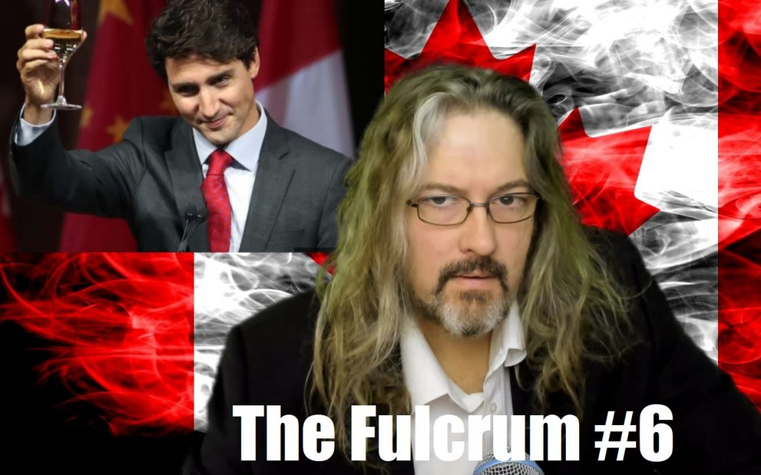 The Fulcrum #6 – Trudeau's Treason, The Long History Of China In Canada, and Fake Heroes